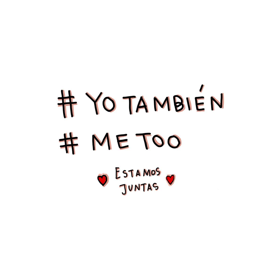 #YoTambien #MeToo #NosotrasTambien